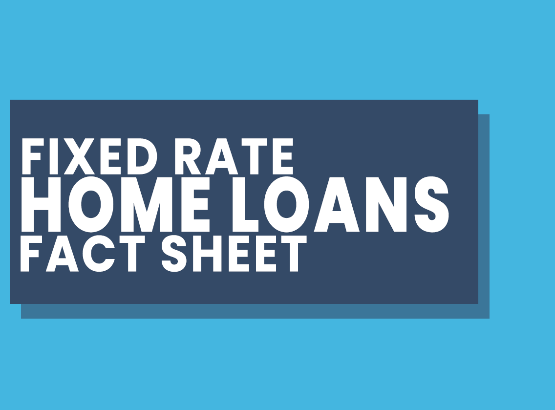 Fixed Rate Home Loans Fact Sheet